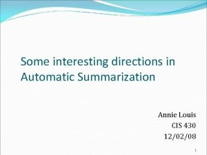 Some interesting directions in Automatic Summarization Annie Louis
