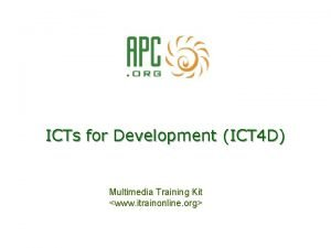 ICTs for Development ICT 4 D Multimedia Training