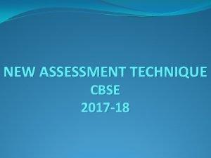 NEW ASSESSMENT TECHNIQUE CBSE 2017 18 NEW ASSESSMENT