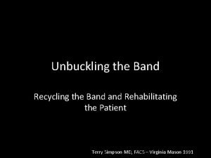 Unbuckling the Band Recycling the Band Rehabilitating the