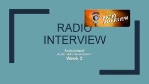 RADIO INTERVIEW Radio podcast Audio skills development Week