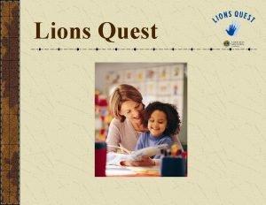 Lions Quest Lions Quest is a comprehensive positive