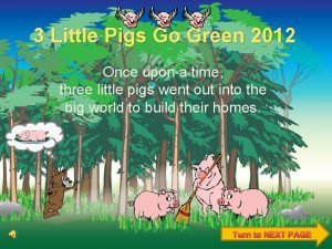 3 Little Pigs Go Green 2012 Once upon