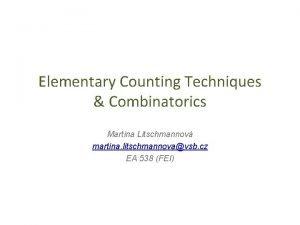 Elementary Counting Techniques Combinatorics Martina Litschmannov martina litschmannovavsb