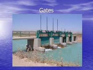 Gates Gates Gates are used to control the