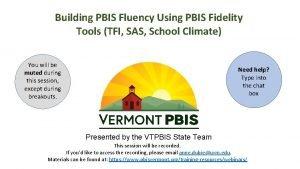 Building PBIS Fluency Using PBIS Fidelity Tools TFI