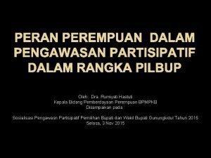 PERAN PEREMPUAN DALAM PENGAWASAN PARTISIPATIF DALAM RANGKA PILBUP