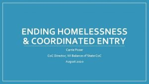 ENDING HOMELESSNESS COORDINATED ENTRY Carrie Poser Co C