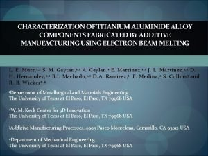 CHARACTERIZATION OF TITANIUM ALUMINIDE ALLOY COMPONENTS FABRICATED BY