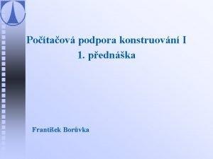 Potaov podpora konstruovn I 1 pednka Frantiek Borvka