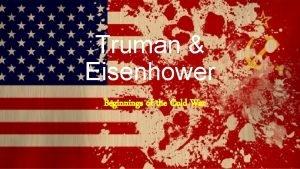 Truman Eisenhower Beginnings of the Cold War Yalta