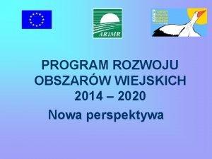 PROGRAM ROZWOJU OBSZARW WIEJSKICH 2014 2020 Nowa perspektywa