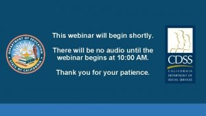 This webinar will begin shortly There will be