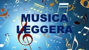 MUSICA LEGGERA Lespressione musica leggera si usa per