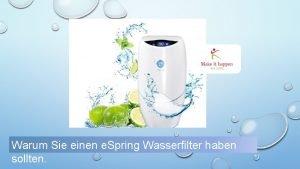 WARUM Warum Sie einen e Spring Wasserfilter haben