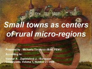 Small towns as centers of rural microregions Prepared