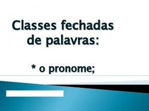 Classes fechadas de palavras o pronome O que