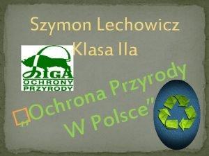 Szymon Lechowicz Klasa IIa y d o r