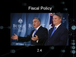 Fiscal Policy 2 4 Fiscal Policy Definition Purpose
