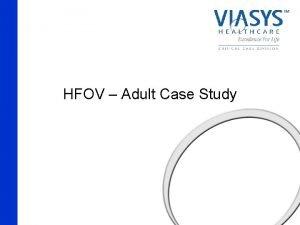 HFOV Adult Case Study HFOV Case Study Admission