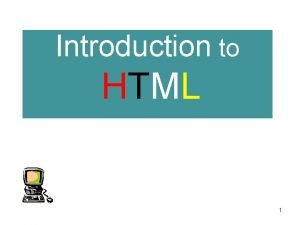Introduction to HTML 1 Frames Frames are a
