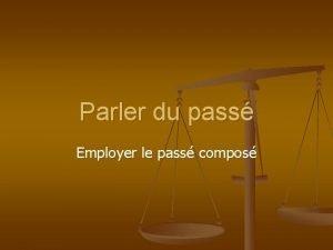 Parler du pass Employer le pass compos Parler
