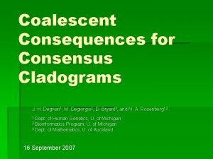 Coalescent Consequences for Consensus Cladograms J H Degnan