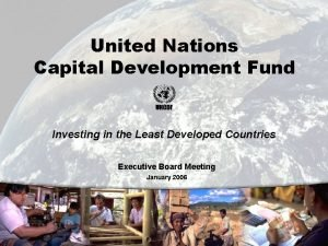 United Nations Capital Development Fund Investing in the