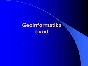 Geoinformatika vod PROSTOR prostor l Vdt kde se
