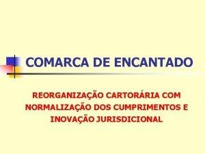 COMARCA DE ENCANTADO REORGANIZAO CARTORRIA COM NORMALIZAO DOS