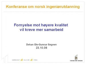 Konferanse om norsk ingenirutdanning Fornyelse mot hyere kvalitet