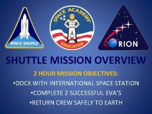 SHUTTLE MISSION OVERVIEW 2 HOUR MISSION OBJECTIVES DOCK