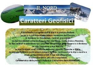 IL NORD Caratteri Geofisici Il Nord Italia compreso