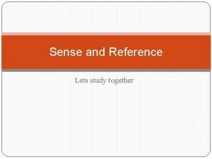 Sense and Reference Lets study together Sense The