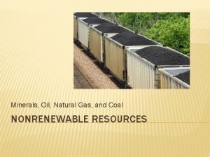 Minerals Oil Natural Gas and Coal NONRENEWABLE RESOURCES