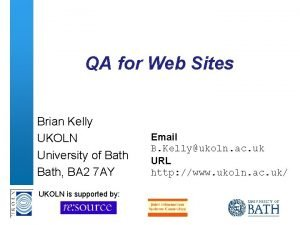 QA for Web Sites Brian Kelly UKOLN University