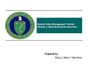Earned Value Management Tutorial Module 2 Work Breakdown