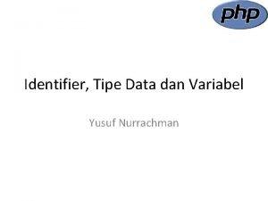 Identifier Tipe Data dan Variabel Yusuf Nurrachman Identifier