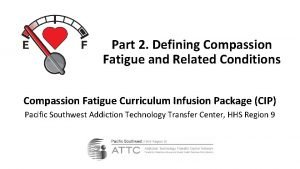 Part 2 Defining Compassion Fatigue and Related Conditions