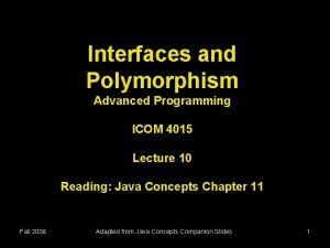 Interfaces and Polymorphism Advanced Programming ICOM 4015 Lecture
