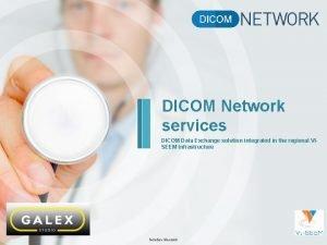 DICOM Network services DICOM Data Exchange solution integrated