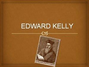 EDWARD KELLY ivot Edward Kelley 1 srpna 1555