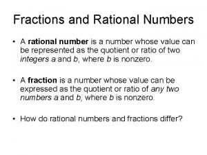 Fractions and Rational Numbers A rational number is