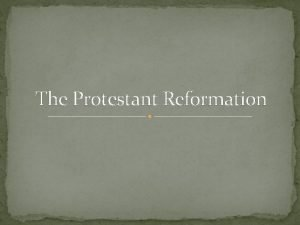 The Protestant Reformation THE ROOTS OF THE PROTESTANT