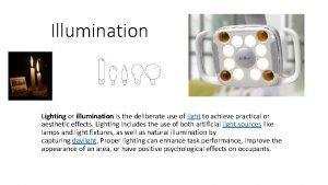 Illumination Lighting or illumination is the deliberate use