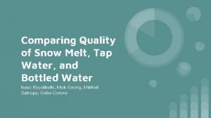 Comparing Quality of Snow Melt Tap Water and