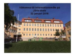 Vlkomna till informationsmte p Jrla skola 22 januari