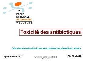 ECOLE NATIONALE VETERINAIRE TOULOUSE Toxicit des antibiotiques Pour