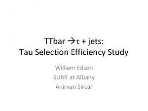 TTbar jets Tau Selection Efficiency Study William Edson
