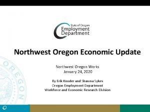 Northwest Oregon Economic Update Northwest Oregon Works January